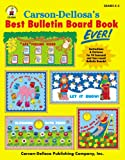 Carson-Dellosa's Best Bulletin Board Book Ever!, Carson-Dellosa Publishing Staff, 0887244556