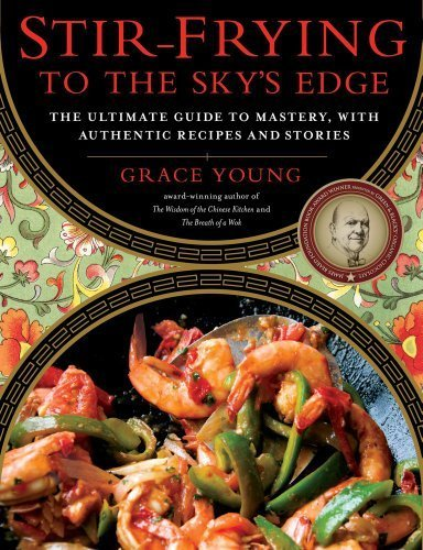Stir Frying to the Skys Edge The Ultimate Guide to Mastery, with Authentic Recipes and Stories by Young, Grace [Simon & Schuster,2010] (Hardcover)