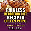Painless Ketogenic Diet Recipes for Lazy People: 50 Simple Kategonic Diet Cookbook Recipes Even Your Lazy Ass Can Make Audiobook by Phillip Pablo Narrated by Dave Wright