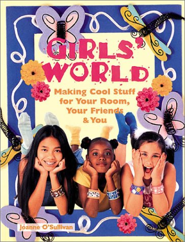 Read Online Girls' World: Making Cool Stuff for Your Room, Your Friends & You pdf epub