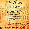 As If an Enemy's Country: The British Occupation of Boston and the Origins of Revolution: Oxford University Press: Pivotal Moments in US History Audiobook by Richard Archer Narrated by Fred Stella