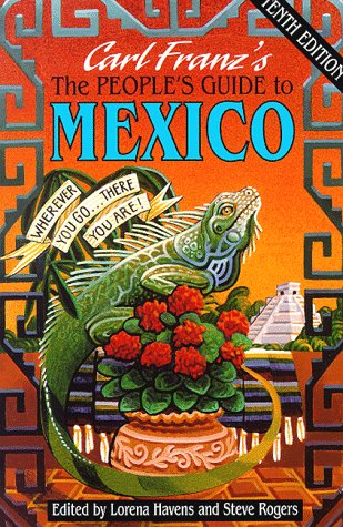 The People's Guide to Mexico: Wherever You Go-- There You Are (10th ed) (Carl Rogers Person To Person)