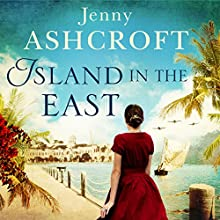 Island in the East Audiobook by Jenny Ashcroft Narrated by Emma Powell