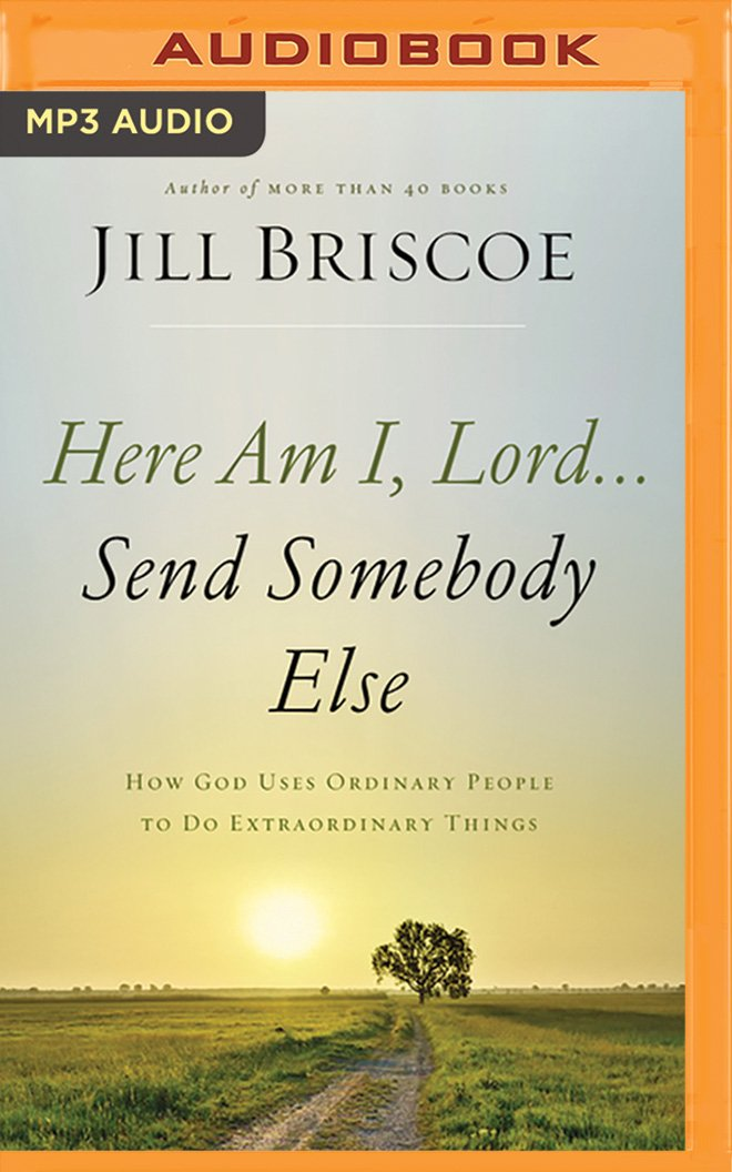 Read Online Here Am I, Lord...Send Somebody Else: How God Uses Ordinary People to Do Extraordinary Things ebook