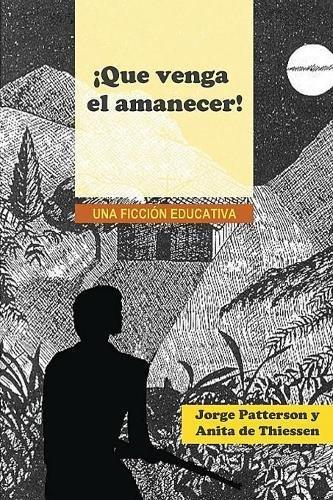 Que Venga El Amanecer!: Una Ficcion Educativa (Spanish Edition) [George Patterson] (Tapa Blanda)