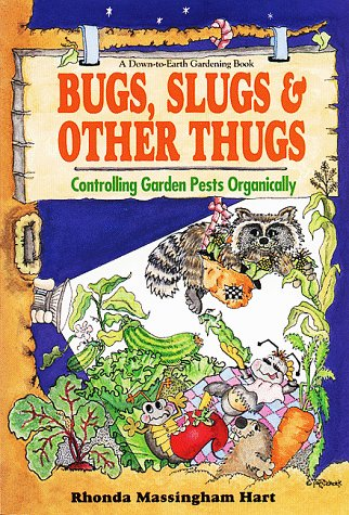Bug, Slugs and Other Thugs: Controlling Garden Pests Organically Down-To-Earth Gardeing Book