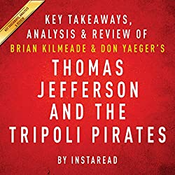 Thomas Jefferson and the Tripoli Pirates: The Forgotten War That Changed American History by Brian Kilmeade and Don Yaeger | Key Takeaways, Analysis & Review