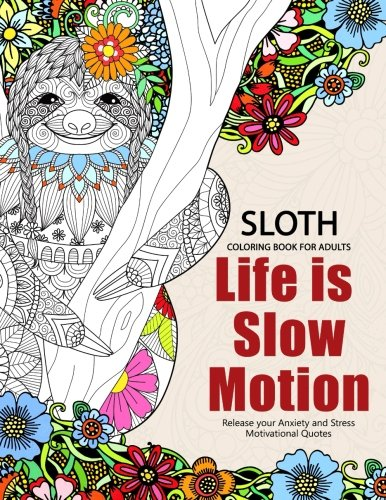 Sloth Coloring Book For Adults: Slow Life Inspriational And Motivation Quotes Design For Adults, Teen, Kids, Boy And Girls -