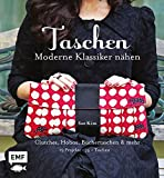 Taschen – Moderne Klassiker nähen: Clutches, Hobos, Büchertaschen & mehr: 19 Projekte für über 75 Taschen