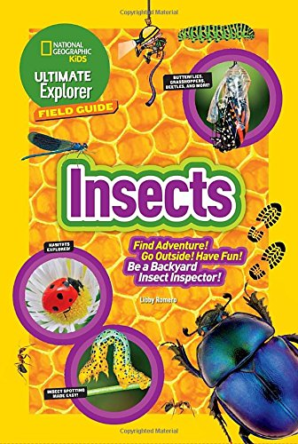 Ultimate Explorer Field Guide: Insects: Find Adventure! Go Outside!