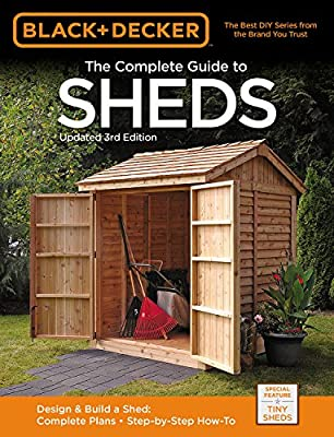 Black & Decker Complete Guide to Sheds 3rd Edition: Design & Build a Shed: - Complete Plans - Step-by-Step How-To by Cool Springs Press