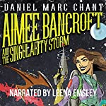 Aimee Bancroft and the Singularity Storm | Daniel Marc Chant