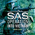Into Vietnam: SAS Operation   Shaun Clarke