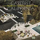 Carefree California: Cliff May and the Romance of the Ranch House, Nicholas Olsberg and Jocelyn Gibbs, 0847837823