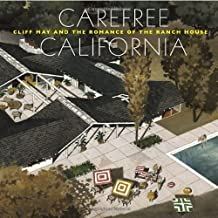 Carefree California: Cliff May and the Romance of the Ranch House