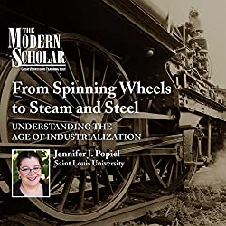 The Modern Scholar: From Spinning Wheels to Steam and Steel
