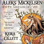 Aleks Mickelsen and the Twice-Lost Fairy Well: Zaria Fierce Series, Book 4 | Keira Gillett