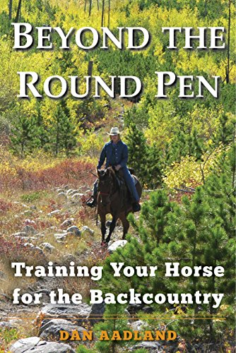 Train Your Horse for the Backcountry: A Comprehensive Guide for Getting Beyond the Round Pen (Trail Mule Saddle)