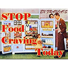 Arrêtez Craving Aliments, aujourd'hui et pour la vie: (Avec l'Easy One-Thought® Autogéré Recovery System) (French Edition)