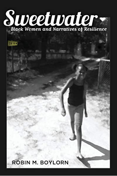 Sweetwater Black Women And Narratives Of Resilience Black Studies And Critical Thinking Boylorn Robin M 0001433117754 Amazon Com Books