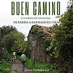 Buen Camino: El camino de Santiago [Good Road: The Road to Santiago]: De Sarria a Santiago [From Sarria to Santiago] | Javier Fortuño Gil