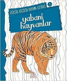 Yabani Hayvanlar Kucuk Kasifin Boyama Kitabi Serisi 2 Nilufer