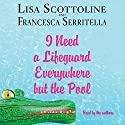 I Need a Lifeguard Everywhere but the Pool Audiobook by Lisa Scottoline, Francesca Serritella Narrated by Lisa Scottoline, Francesca Serritella