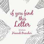 If You Find This Letter: My Journey to Find Purpose Through Hundreds of Letters to Strangers | Hannah Brencher