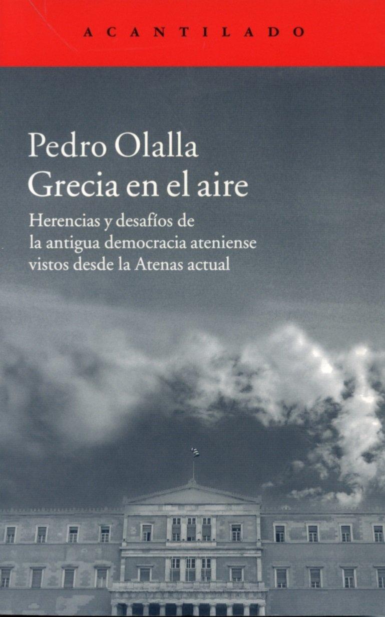 Grecia en el aire (El Acantilado) Tapa blanda – 16 abr 2018 Pedro Olalla González 8416011532 Politics & government Política Y Gobierno
