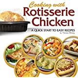 Cooking with Rotisserie Chicken: A Quick Start to Easy Recipes