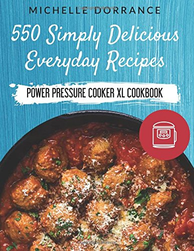 Power Pressure Cooker XL Cookbook: 550 Simply Delicious Everyday Recipes to Make with Your Power Pressure Cooker XL