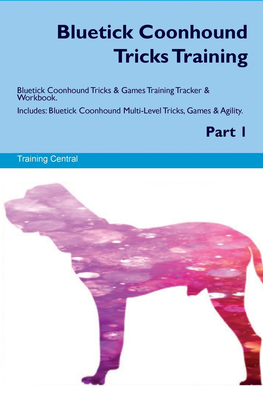 Download Bluetick Coonhound Tricks Training Bluetick Coonhound Tricks & Games Training Tracker & Workbook. Includes: Bluetick Coonhound Multi-Level Tricks, Games & Agility. Part 1 PDF