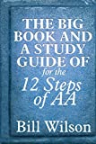 img - for The Big Book and A Study Guide of the 12 Steps of AA by Bill Wilson (2013-08-07) book / textbook / text book