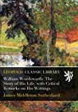 img - for William Wordsworth: The Story of His Life, with Critical Remarks on His Writings book / textbook / text book