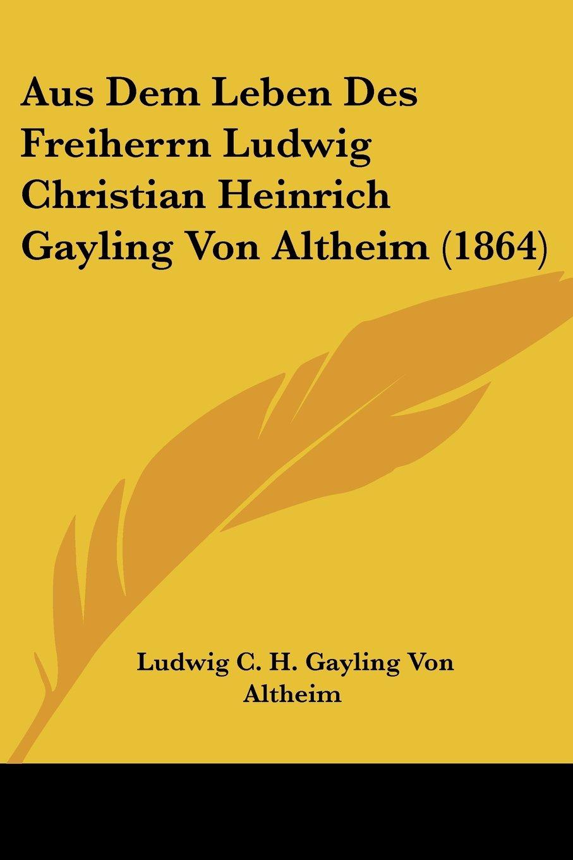 Download Aus Dem Leben Des Freiherrn Ludwig Christian Heinrich Gayling Von Altheim (1864) (German Edition) pdf