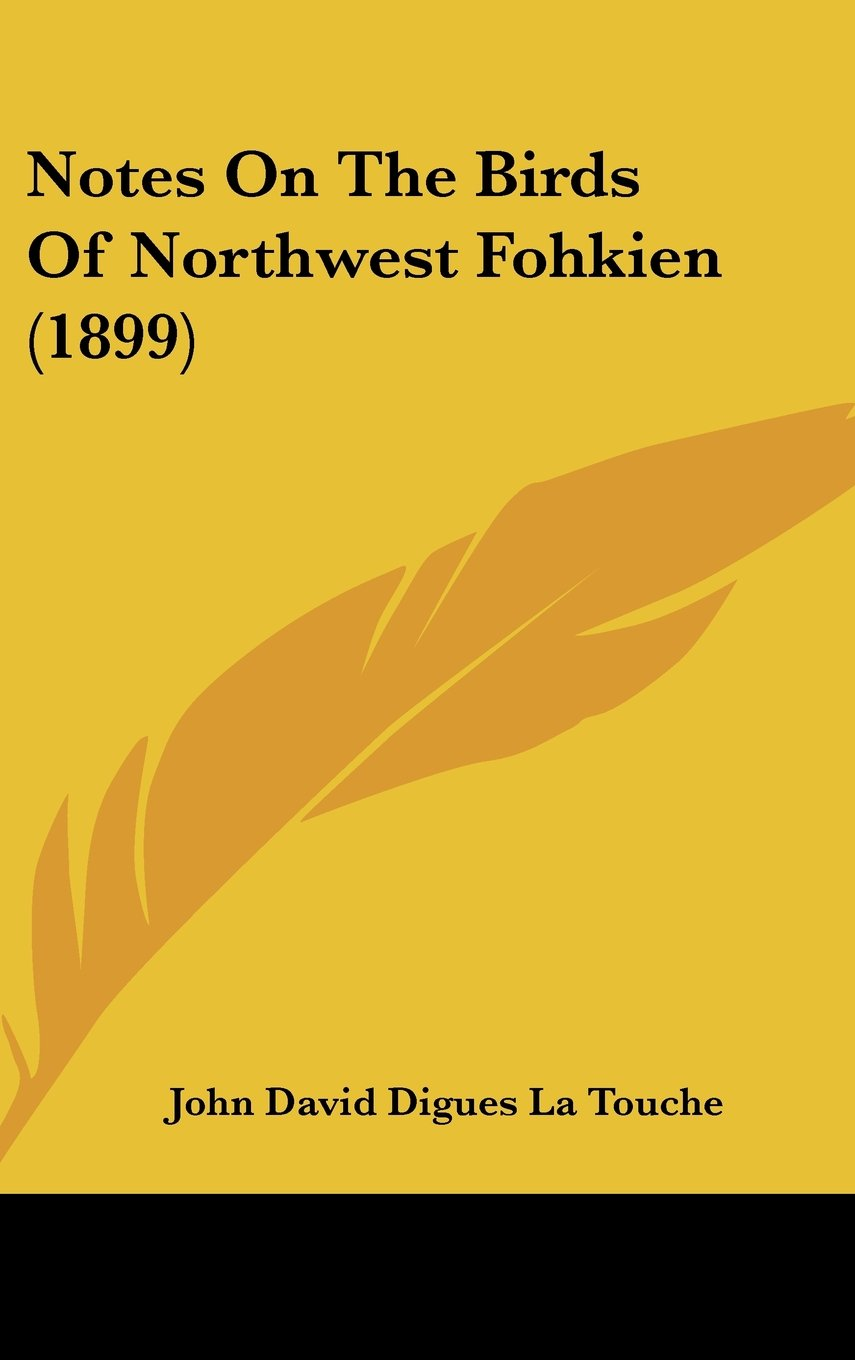 Download Notes On The Birds Of Northwest Fohkien (1899) PDF