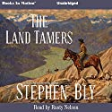 Land Tamers Audiobook by Stephen Bly Narrated by Rusty Nelson