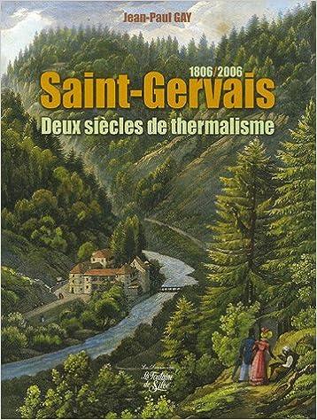 En ligne Saint-Gervais : Deux siècles de thermalisme 1806-2006 pdf, epub ebook