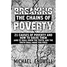 Breaking the Chains of Poverty: : 21 Causes of Poverty and How to Solve Them: All you need need to breakout of poverty and lack: