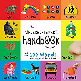 Download for free The Kindergartener's Handbook: ABC's, Vowels, Math, Shapes, Colors, Time, Senses, Rhymes, Science, and Chores, with 300 Words that every Kid should Know ... Early Readers: Children's Learning Books)
