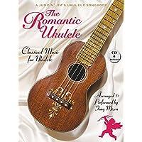 The Romantic Ukulele: Arranged & Performed by Tony Mizen A Jumpin' Jim's Ukulele Songbook