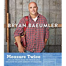 Measure Twice: Tips and tricks from the pros to help you avoid the most common DIY disasters