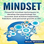 Mindset: Powerful Mindset Techniques to Develop the Psychology for Success and Achieve Happiness, Freedom, and Personal Growth in Life! | Mark Thomas
