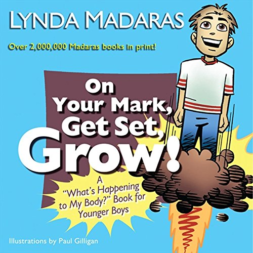 "On Your Mark, Get Set, Grow!: A ""What's Happening to My Body?"" Book for Younger Boys [Lynda Madaras - Paul Gilligan] (Tapa Blanda)"