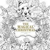 The Magical Christmas: Creative Art Therapy For Adults: Volume 3 (Creative Colouring Books For Grown-Ups)