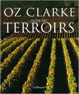 Amazon Fr Guide Des Terroirs Oz Clarke Alain Bories
