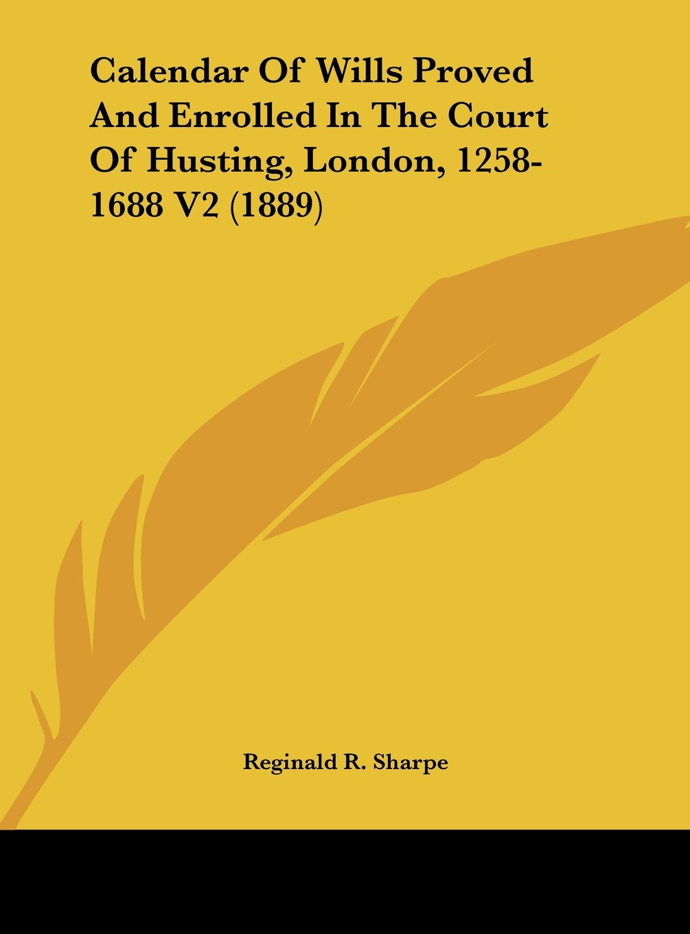 Download Calendar Of Wills Proved And Enrolled In The Court Of Husting, London, 1258-1688 V2 (1889) pdf