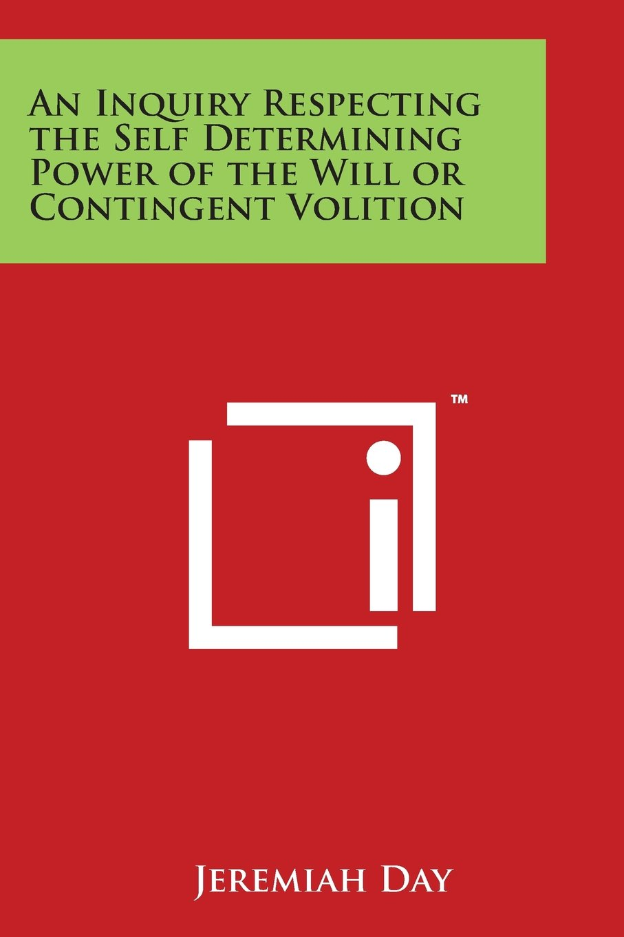 An Inquiry Respecting the Self Determining Power of the Will or Contingent  Volition Paperback – March 30 5a0a42d19