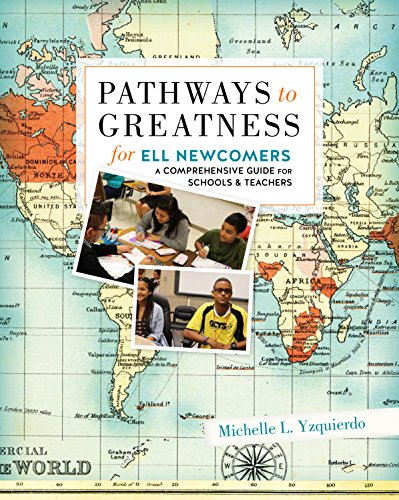Pathways to Greatness for ELL Newcomers (Best Practices For Ell Students)