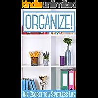 ORGANIZE!: The Secrets to a Spotless Life